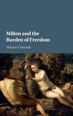 Milton and the Burden of Freedom by Warren Chernaik