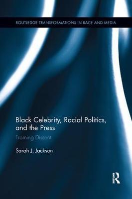 Black Celebrity, Racial Politics, and the Press by Sarah J. Jackson
