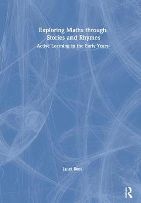Exploring Maths through Stories and Rhymes: Active Learning in the Early Years by Janet Rees