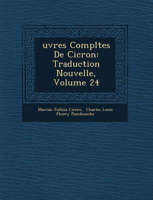 Uvres Completes de CIC Ron: Traduction Nouvelle, Volume 24 by Marcus Tullius Cicero