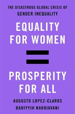 Equality for Women = Prosperity for All: The Disastrous Global Crisis of Gender Inequality by Bahiyyih Nakhjavani