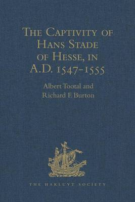 The Captivity of Hans Stade of Hesse, in A.D. 1547-1555, Among the Wild Tribes of Eastern Brazil by Richard F. Burton