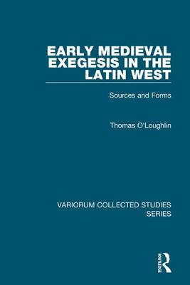 Early Medieval Exegesis in the Latin West by Professor Thomas O'Loughlin