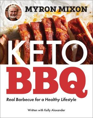 Myron Mixon: Keto BBQ: Real Barbecue for a Healthy Lifestyle by Myron Mixon