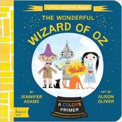 Wonderful Wizard of Oz: A Colors Primer by Jennifer Adams