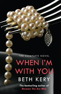 When I'm With You Complete Novel (Because You Are Mine Series #2) by Beth Kery