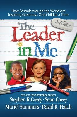 The Leader in Me: How Schools Around the World Are Inspiring Greatness, One Child at a Time by Stephen R. Covey