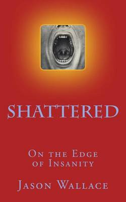 Shattered by Jason Wallace