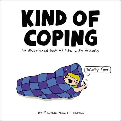 Kind of Coping: An Illustrated Look at Life with Anxiety by Maureen Marzi Wilson