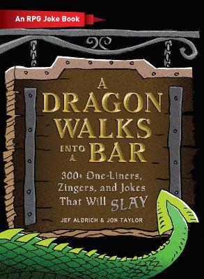 A Dragon Walks Into a Bar: An RPG Joke Book by Jef Aldrich