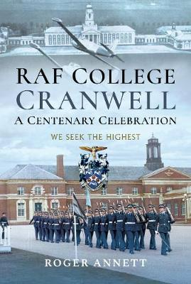 RAF College, Cranwell: A Centenary Celebration: We Seek the Highest book