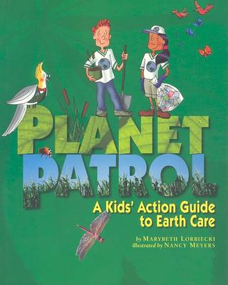 Planet Patrol: A Kids' Action Guide to Earth Care by Marybeth Lorbiecki