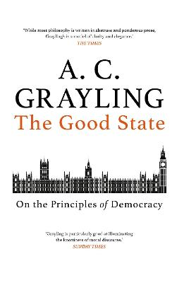 The Good State: On the Principles of Democracy by A. C. Grayling