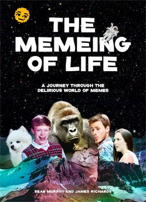The Memeing of Life: A Journey Through the Delirious World of Memes by Kind Studio