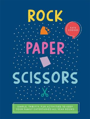 Rock, Paper, Scissors: Simple, Thrifty, Fun Activities to Keep Your Family Entertained All Year Round by Kate Hodges