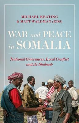 War and Peace in Somalia: National Grievances, Local Conflict and Al-Shabaab by Michael Keating