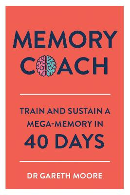 Memory Coach: Train and Sustain a Mega-Memory in 40 Days by Gareth Moore