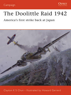 The Doolittle Raid 1942: America's First Strike Back at Japan by Clayton Chun