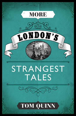 More London's Strangest Tales by Tom Quinn