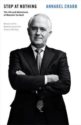 Stop At Nothing: The Life And Adventures Of Malcolm Turnbull: Quarterly Essay 34 by Annabel Crabb