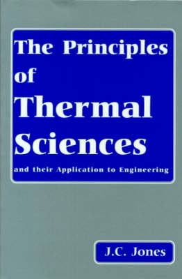 Principles of Thermal Sciences and Their Application to Engineering by J.C. Jones