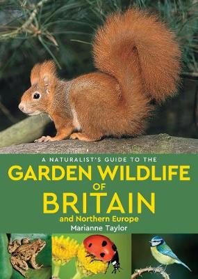 A Naturalist's Guide to the Garden Wildlife of Britain and Northern Europe (2nd edition) by Marianne Taylor