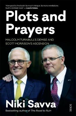 Plots and Prayers: Malcolm Turnbull's demise and Scott Morrison's ascension book