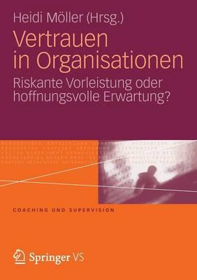 Vertrauen in Organisationen: Riskante Vorleistung Oder Hoffnungsvolle Erwartung? by Heidi Moeller