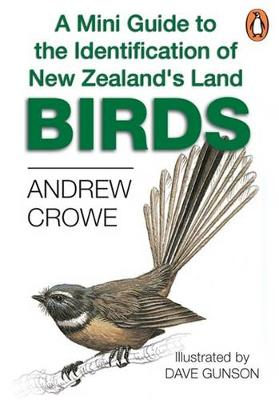 Mini Guide To The Identification Of New Zealand's Land Birds by Andrew Crowe