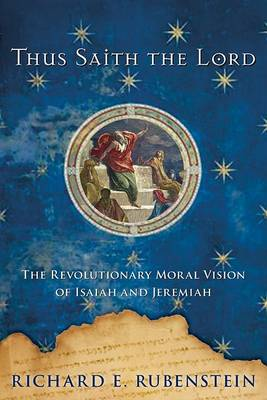 Thus Saith the Lord: the Revolutionary Moral Vision of Isaiah and Jeremiah by Richard E Rubenstein