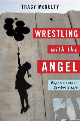 Wrestling with the Angel: Experiments in Symbolic Life by Tracy McNulty