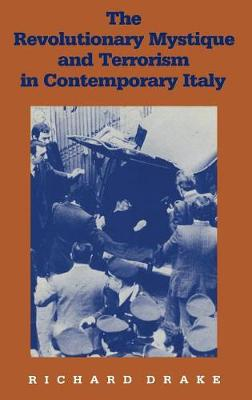 Revolutionary Mystique and Terrorism in Contemporary Italy by Richard Drake
