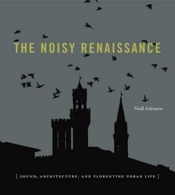 The Noisy Renaissance by Niall Atkinson