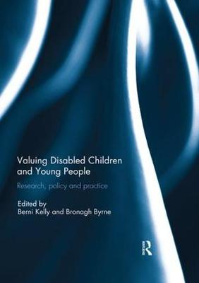 Valuing Disabled Children and Young People: Research, policy, and practice by Berni Kelly