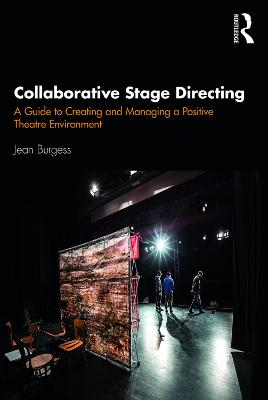 Collaborative Stage Directing: A Guide to Creating and Managing a Positive Theatre Environment by Jean Burgess