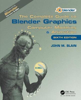 The Complete Guide to Blender Graphics: Computer Modeling & Animation by John M. Blain