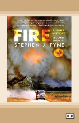 Fire: A Brief History, Second Edition, Australian Edition by Stephen J Pyne