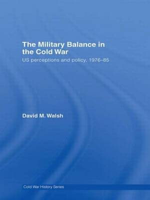 Military Balance in the Cold War by David Walsh