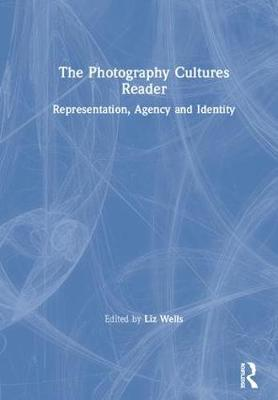 The Photography Cultures Reader by Liz Wells