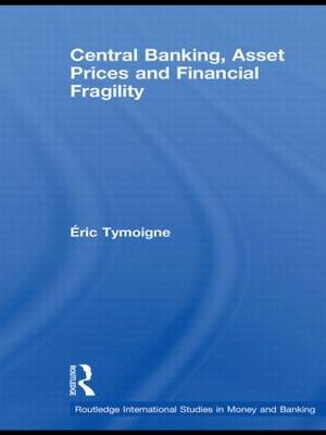 Central Banking, Asset Prices and Financial Fragility by Eric Tymoigne