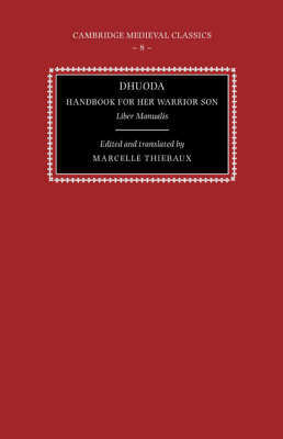 Cambridge Medieval Classics: Series Number 8: Dhuoda, Handbook for her Warrior Son: Liber Manualis by Dhuoda