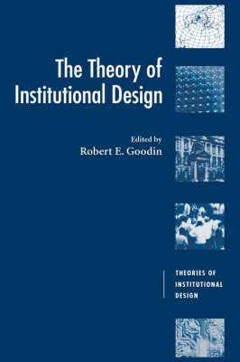 Theory of Institutional Design by Robert E. Goodin