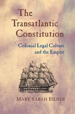 The Transatlantic Constitution by Mary Sarah Bilder
