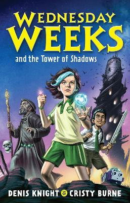 Wednesday Weeks and the Tower of Shadows: Wednesday Weeks: Book 1 by Denis Knight