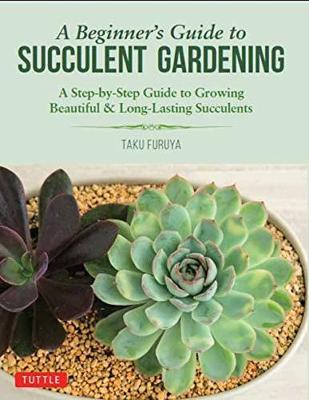 A Beginner's Guide to Succulent Gardening by Taku Furuya