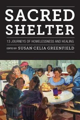 Sacred Shelter: Thirteen Journeys of Homelessness and Healing by Susan Greenfield