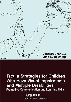 Tactile Strategies for Children Who Have Visual Impairments and Multiple Disabilities by June E. Downing