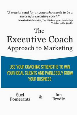 The Executive Coach Approach to Marketing by Suzi Pomerantz
