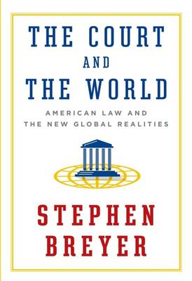 The Court And The World by Stephen Breyer