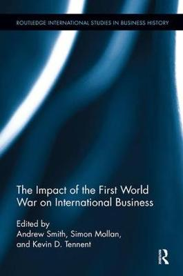 The The Impact of the First World War on International Business by Andrew Smith
